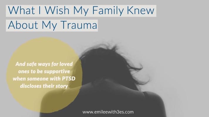 what I wish my family knew about ptsd ways to support someone with their trauma
